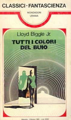 55 	 TUTTI I COLORI DEL BUIO 10/1981 	 ALL THE COLOURS OF THE DARKNESS (1963)  Copertina di  Karel Thole 	  LLOYD BIGGLE Jr. Classic Sci Fi Books, Science Fiction Books, All The Colors, Book Covers, Darkness, Monsters, Jr, Illustrator, My Books
