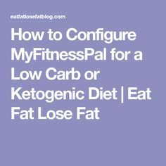 How to Configure MyFitnessPal for a Low Carb or Ketogenic Diet | Eat Fat Lose Fat