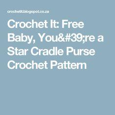 Crochet It: Free Baby, You're a Star Cradle Purse Crochet Pattern