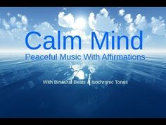 AMAZINGLY Peaceful Music, Affirmations for a beautiful life: FOR A CALM MIND - YouTube