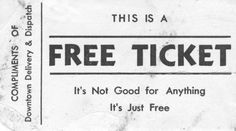 This is a free ticket. It's not good for anything. It's just free. Compliments of Downtown Delivery & Dispatch. Overlays, Malboro, Journaling, Etiquette Vintage, Retro Poster, Typography Prints, Grafik Design, Compliments, At Least