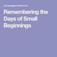 Remembering the Days of Small Beginnings