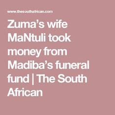 Zuma's wife MaNtuli took money from Madiba's funeral fund Take Money, Funeral, African, Board, Free, Planks