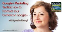 Social Media Marketing Podcast 88, in this episode Lynette Young shares why she got hooked on Google+, and how businesses can use the tools available to succeed.