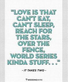 """""""Love is that can't eat, can't sleep, reach for the stars over the fence World Series kinda stuff..."""" - It Takes Two #lovequotes"""