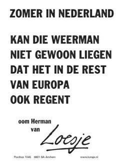 Zomer in Nederland kan die weerman niet gewoon liegen dat het in de rest van Europa ook regent #Loesje
