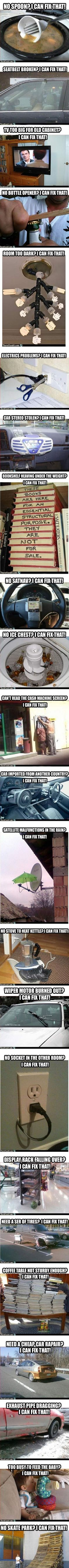 I Can Fix That (compilation) Funny thing is I have seen my family or know of someone who has done some of these!!!