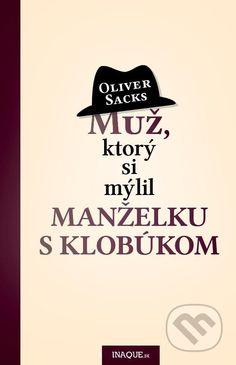 Muž, ktorý si mýlil manželku s klobúkom (Oliver Sacks) Oliver Sacks, Calm, Reading, Books, Livros, Word Reading, Book, Libri, Reading Books