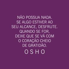 osho-02                                                                                                                                                     Mais More Than Words, Some Words, Words Quotes, Life Quotes, Daily Mantra, Good Motivation, French Quotes, Spanish Quotes, Positive Vibes