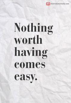 Nothing worth having comes easy. Study Hard, Study Motivation, Student, Easy, Motivation To Study