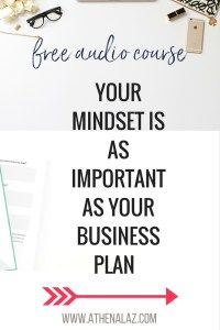 Your mindset is as important as your business plan. A free audio course to help you move onwards & upwards in your life by Athena Laz