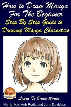 Buy How to Draw Manga For the Beginner: Step By Step Guide to Drawing Manga Characters by Harriet Kim Anh Rodis, John Davidson and Read this Book on Kobo's Free Apps. Discover Kobo's Vast Collection of Ebooks and Audiobooks Today - Over 4 Million Titles! Basic Drawing, Manga Drawing, John Davidson, Make Your Own Story, Wie Zeichnet Man Manga, Manga Characters, Character Drawing, Learn To Draw, Step Guide