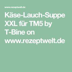 Käse-Lauch-Suppe XXL für TM5 by T-Bine on www.rezeptwelt.de