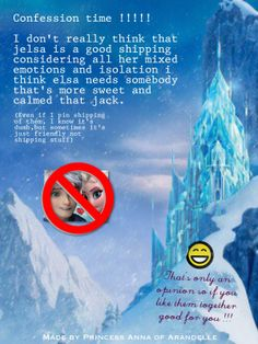 """Okay I know this is just somebody's opinion and not mine by the way but this x' ing out Jack and Elsa thing makes me mad you don't haft to put something over top of them you could just write something without these hurtful pictures I'm sorry but I'm not punching holes in your JACKUNZEL ship I like JACKUNZEL but I love JACKELSA so just no more hurtful pictures like for example """"I want to crush jackelsa"""" thank you RANT OVER in 3............2...................1 thank you for reading"""