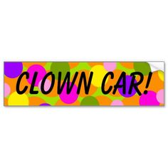 Clown Car Bumper Sticker! With Clown Polkadot Gumballs! :) http://www.zazzle.com/clown_polkadot_gumballs_clown_car_bumper_sticker-128180271362677110