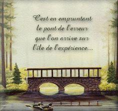 C'est en empruintant le pont de l'erreur que l'on arrive sur I'ile de l'experience........ It is across the bridge of the error that you get on the island of the experience