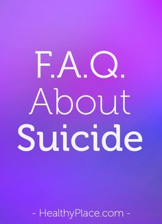 Answers to questions about suicide, suicidal thoughts, depression and suicide, why people kill themselves, and more.   www.HealthyPlace.com
