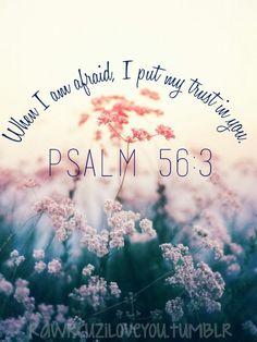 rawrcuziloveyou: When I am afraid, I put my trust in you. —Psalm 56:3...