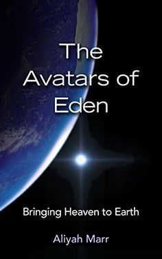 The Avatars of Eden: Bringing Heaven to Earth by Aliyah Marr