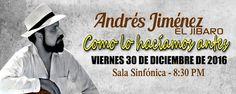 """Andrés Jimenez """" El Jibaro"""" presentándose el 30 de diciembre en la Sala Sinfónica Pablo Casals. Boletos + Info en Ticket Center www.tcpr.com"""