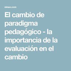El cambio de paradigma pedagógico - la importancia de la evaluación en el cambio