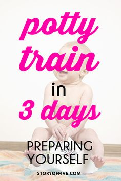 Potty Train in 3 days. Preparing yourself. What moms need before preparing to potty train. Click to read or pin and save for later.