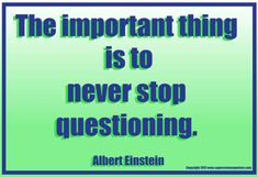 Albert Einstein - The important thing is not to stop questioning. Description from quotesgram.com. I searched for this on bing.com/images