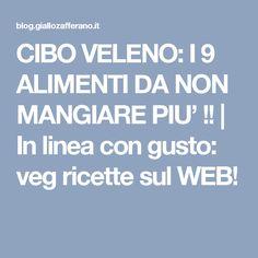 CIBO VELENO: I 9 ALIMENTI DA NON MANGIARE PIU' !! | In linea con gusto: veg ricette sul WEB!