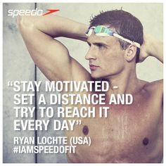"""Stay motivated - set a distance & try to reach it every day"" - Ryan Lochte (USA) #IAmSpeedoFit #RyanLochte #TeamSpeedo"