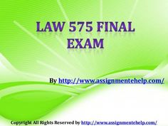 It is never too late to make your grades better. Act now to join the largest network of solutions help on LAW 575 Final Exam.