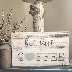 Coffee Sign But First Coffee Kitchen Decor Painted Wood Signs, Rustic Wood Signs, Wooden Signs, Rustic Decor, Hand Painted, Coffee Signs, Coffee Coffee, Distressing Painted Wood, Handmade Signs