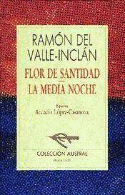 Flor de santidad ; La media noche / Ramón del Valle-Inclán ; edición de Arcadio López-Casanova