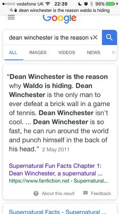 """Search up dean Winchester is the reason Waldo is hiding then slick on the first link. Some of the """"facts"""" it tells u about dean are hilarious."""