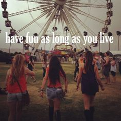 have fun as long as you live