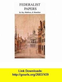 Federalist Papers (9781414503462) John Jay, James Madison, Alexander Hamilton , ISBN-10: 1414503466  , ISBN-13: 978-1414503462 ,  , tutorials , pdf , ebook , torrent , downloads , rapidshare , filesonic , hotfile , megaupload , fileserve