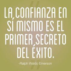 Frase de confianza -Ralph Waldo Emerson La confianza en sí mismo es el primer secreto del éxito.