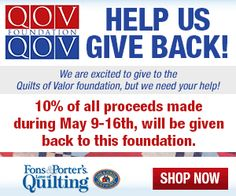 Shop at www.shopfonsandporter.com! may 9-16, 10% of all sales will be given to the Quilts of Valor Foundation.