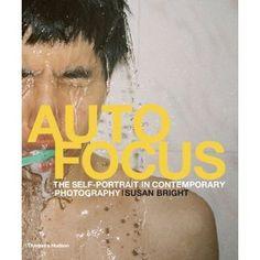 Auto Focus: The Self-Portrait in Contemporary Photography: The Self Portrait in Contemporary Phtoography