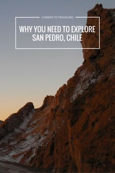 10 reasons you need to explore San Pedro, Chile - This city in northern Chile is packed with endless nature sites.