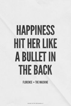 Happiness hit her like a bullet in the back {Dog days are over} // Florence + the Machine