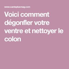 Voici comment dégonfler votre ventre et nettoyer le colon Natural Health Remedies, Natural Cures, Healthy Beauty, Health And Beauty, Fitness Diet, Health Fitness, Colon Cleanse Diet, Healthy Detox, Anti Cellulite