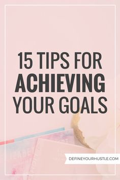 You know you want to accomplish big things in your life, but how can you make sure you're achieving your goals? These 15 tips are sure to help!