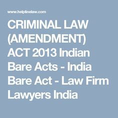 CRIMINAL LAW (AMENDMENT) ACT 2013 Indian Bare Acts - India Bare Act - Law Firm Lawyers India