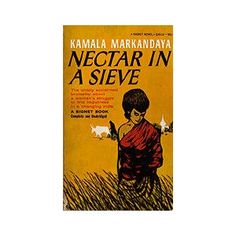 """Nectar in a Sieve"" by Kamala Markandaya  Just say ""yes"" to third world literature."