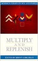 Multiply and Replenish: Mormon Essays on Sex and Family (Essays on Mormonism Series): Brent Corcoran: 9781560850502: Amazon.com: Books