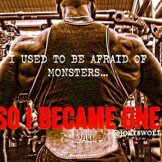 I used to be afraid of monsters..so I became one!