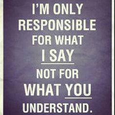 Yo soy responsable de lo que digo, no de lo que tu entiendas #Inspirandote