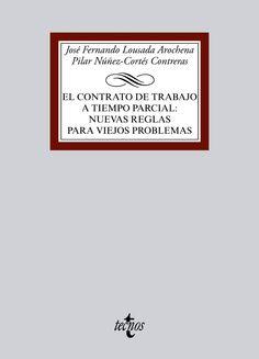 El contrato de trabajo a tiempo parcial : nuevas reglas para viejos problemas / José Fernando Lousada Arochena, Pilar Núñez-Cortés Contreras. - 2015