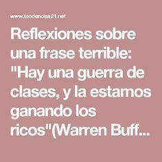 """Reflexiones sobre una frase terrible: """"Hay una guerra de clases, y la estamos ganando los ricos""""(Warren Buffett)"""