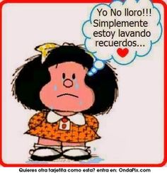 """""""I'm not crying -- I'm just rinsing off some memories."""" Mafalda, by Quino Words Quotes, Me Quotes, Funny Quotes, Sayings, Spanish Memes, Spanish Quotes, Mafalda Quotes, Quotes En Espanol, Frases Tumblr"""